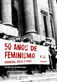 50 YEARS OF FEMINISM: BRAZIL, ARGENTINA AND CHILE