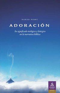 ADORACIÓN. SU SIGNIFICADO TEOLÓGICO Y LITÚRGICO EN LA NARRATIVA BÍBLICA