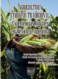 AGRICULTURA FAMILIAR TRADICIONAL. EXPERIENCIAS RURALES EN MÉXICO Y ARGENTINA