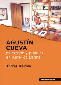AGUSTÍN CUEVA: MARXISMO Y POLÍTICA EN AMÉRICA LATINA