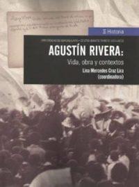 AGUSTÍN RIVERA. VIDA, OBRA Y CONTEXTOS