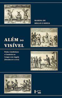 ALÉM DO VISÍVEL: PODER, CATOLICISMO E COMÉRCIO NO CONGO E EM ANGOLA (SÉCULOS XVI E XVII)