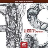ALIMENTOS, SABERES Y SABORES. PEQUEÑO ATLAS DEL PATRIMONIO GASTRONÓMICO DEL NOROESTE ARGENTINO