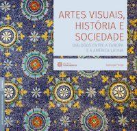 ARTES VISUAIS, HISTÓRIA E SOCIEDADE: DIÁLOGOS ENTRE A EUROPA E A AMÉRICA LATINA