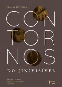 CONTORNOS DO (IN)VISÍVEL: RACISMO E ESTÉTICA NA PINTURA BRASILEIRA (1850-1940)