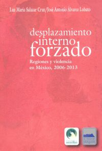 DESPLAZAMIENTO INTERNO FORZADO. REGIONES Y VIOLENCIA EN MÉXICO, 2006–2013