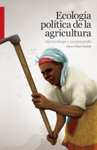 POLITICAL ECOLOGY OF AGRICULTURE. AGROECOLOGY AND POST–DEVELOPMENT