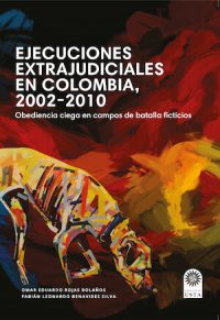 EXTRAJUDICIAL EXECUTIONS IN COLOMBIA 2002–2010: BLIND OBEDIENCE IN FICTIONAL BATTLEFIELDS