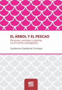 EL ÁRBOL Y EL PESCAO. PERSONAS, ANIMALES Y PLANTAS EN EL MONTE SANTIAGUEÑO