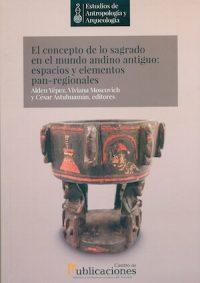 EL CONCEPTO DE LO SAGRADO EN EL MUNDO ANTIGUO ANDINO: ESPACIOS Y ELEMENTOS PAN-REGIONALES