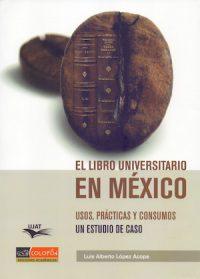 EL LIBRO UNIVERSITARIO EN MÉXICO. USOS, PRÁCTICAS Y CONSUMOS. UN ESTUDIO DE CASO
