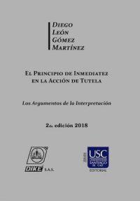 EL PRINCIPIO DE INMEDIATEZ EN LA ACCIÓN DE TUTELA: LOS ARGUMENTOS DE LA INTERPRETACIÓN