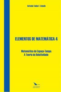ELEMENTOS DE MATEMÁTICA 4 — MATEMÁTICA DO ESPAÇO–TEMPO: A TEORIA DA RELATIVIDADE