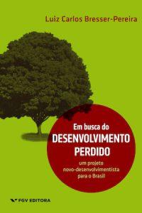 EM BUSCA DO DESENVOLVIMENTO PERDIDO: UM PROJETO NOVO–DESENVOLVIMENTISTA PARA O BRASIL