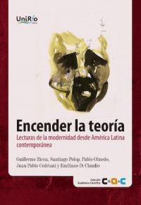 ENCENDER LA TEORÍA. LECTURAS DE LA MODERNIDAD DESDE AMÉRICA LATINA CONTEMPORÁNEA