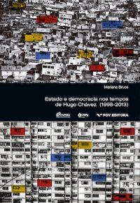 ESTADO E DEMOCRACIA NOS TEMPOS DE HUGO CHÁVEZ (1998–2013)