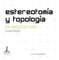 STEREOTOMY AND TOPOLOGY IN ARCHITECTURE