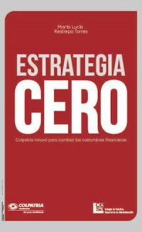 CERO STRATEGY. COLPATRIA INNOVATED TO CHANGE FINANCIAL CUSTOMS