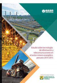 ESTUDIO SOBRE TECNOLOGÍAS DE INFORMACIÓN Y TELECOMUNICACIONES EN EL SECTOR MINERO ENERGÉTICO PERUANO 2014–2015