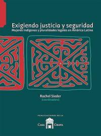 EXIGIENDO JUSTICIA Y SEGURIDAD. MUJERES INDÍGENAS Y PLURALIDADES LEGALES EN AMÉRICA LATINA