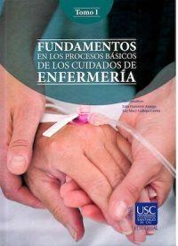 FUNDAMENTOS EN LOS PROCESOS BÁSICOS DE LOS CUIDADOS DE ENFERMERÍA. TOMO 1
