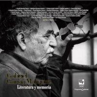 GABRIEL GARCÍA MÁRQUEZ. LITERATURA Y MEMORIA