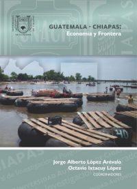 GUATEMALA-CHIAPAS: ECONOMÍA Y FRONTERA
