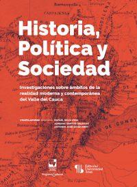HISTORIA, POLÍTICA Y SOCIEDAD. INVESTIGACIONES SOBRE ÁMBITOS DE LA REALIDAD MODERNA Y CONTEMPORÁNEA DEL VALLE DEL CAUCA