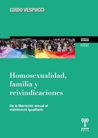 HOMOSEXUALIDAD, FAMILIA Y REIVINDICACIONES. DE LA LIBERACIÓN SEXUAL AL MATRIMONIO IGUALITARIO