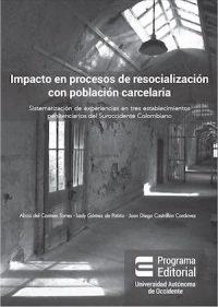 IMPACTO EN PROCESOS DE RESOCIALIZACIÓN CON POBLACIÓN CARCELARIA. SISTEMATIZACIÓN DE EXPERIENCIAS EN TRES ESTABLECIMIENTOS PENITENCIARIOS DEL SUROCCIDENTE COLOMBIANO