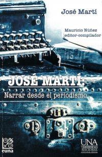 JOSÉ MARTÍ. NARRAR DESDE EL PERIODISMO