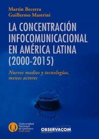 LA CONCENTRACIÓN INFOCOMUNICACIONAL EN AMÉRICA LATINA (2000-2015). NUEVOS MEDIOS Y TECNOLOGÍAS, MENOS ACTORES