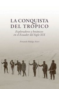 LA CONQUISTA DEL TRÓPICO. EXPLORADORES Y BOTÁNICOS EN EL ECUADOR DEL SIGLO XIX