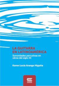 LA GUITARRA EN LATINOAMÉRICA. SONORIDADES PERCUSIVAS EN OBRAS DEL SIGLO XX.