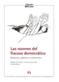 LAS RAZONES DEL FRACASO DEMOCRÁTICO. RUPTURAS, CAPTURAS Y RESISTENCIAS