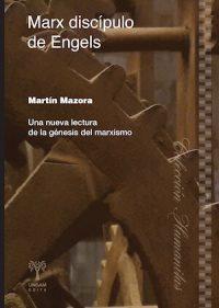 MARX DISCÍPULO DE ENGELS. UNA NUEVA LECTURA DE LA GÉNESIS DEL MARXISMO