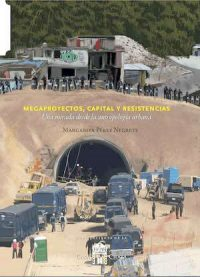 MEGAPROJECTS, CAPITAL AND RESISTANCE. A LOOK FROM THE URBAN ANTHROPOLOGY PERSPECTIVE.