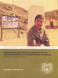 MIGRACIONES, ORGANIZACIÓN FAMILIAR Y CAMBIO SOCIODEMOGRÁFICO EN LA SIERRA MADRE DE CHIAPAS. ESTUDIO DE CASO EN DOS COMUNIDADES