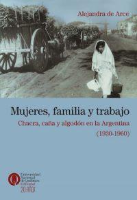MUJERES, FAMILIA Y TRABAJO. CHACRA, CAÑA Y ALGODÓN EN LA ARGENTINA (1930–1960)