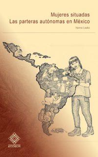 MUJERES SITUADAS: LAS PARTERAS AUTÓNOMAS EN MÉXICO