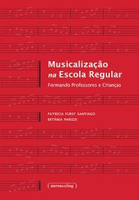 MUSICALIZAÇÃO NA ESCOLA REGULAR: FORMANDO PROFESSORES E CRIANÇAS