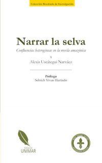 NARRAR LA SELVA: CONFLUENCIAS HETEROGÉNEAS EN LA NOVELA AMAZÓNICA