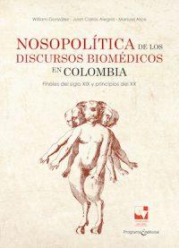 NOSOPOLÍTICA DE LOS DISCURSOS BIOMÉDICOS EN COLOMBIA. FINALES DEL SIGLO XIX Y PRINCIPIOS DEL XX