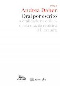 ORAL POR ESCRITO: A ORALIDADE NA ORDEM DA ESCRITA, DA RETÓRICA À LITERATURA