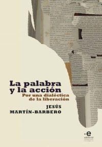 LA PALABRA Y LA ACCIÓN. POR UNA DIALÉCTICA DE LA LIBERACIÓN