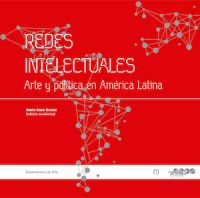 REDES INTELECTUALES. ARTE Y POLÍTICA EN AMÉRICA LATINA (EDICIÓN BILINGÜE: ESPAÑOL–INGLÉS)