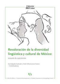 REVALORACIÓN DE LA DIVERSIDAD LINGÜÍSTICA Y CULTURAL DE MÉXICO. RECUENTO DE EXPERIENCIAS.