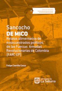 SANCOCHO DE MICO. RELATOS ALIMENTARIOS DE EX–SECUESTRADOS POLÍTICOS DE LAS FUERZAS ARMADAS REVOLUCIONARIAS DE COLOMBIA