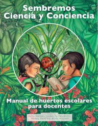 CULTIVATING SCIENCE AND CONSCIENCE: A SCHOOL GARDENS MANUAL FOR TEACHERS