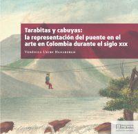 TARABITAS Y CABUYAS. LA REPRESENTACIÓN DEL PUENTE EN EL ARTE EN COLOMBIA DURANTE EL SIGLO XIX